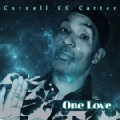 Internationally Acclaimed Soul Artist Cornell 'CC' Carter to Release His Highly Anticipated New Album ONE LOVE
