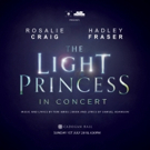 Rosalie Craig and Hadley Fraser to Perform THE LIGHT PRINCESS in Concert