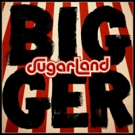 Sugarland's Heralded Sixth Studio Album BIGGER Out Now