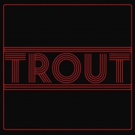 TROUT Releases Self-Titled Record Through Rouge Records Photo