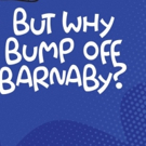 The Waukesha Civic Theatre Presents BUT WHY BUMP OFF BARNABY?