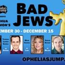 Ophelia's Jump presents BAD JEWS by Joshua Harmon Photo