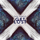 Romanian DJ Paul Damixie's New Track GET LOST Out Now