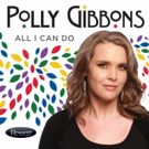 Polly Gibbons' 3rd Resonance Records Release 'All I Can Do' is Out Now