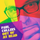 Paul Collins Shares New Track GO From Upcoming Album OUT OF MY HEAD Out September 28