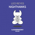 Electric Music Artist Leo Reyes Releases New Track NIGHTHAWKS