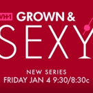 VH1 to Premiere New Series, GROWN & SEXY