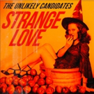 The Unlikely Candidates Release New Song STRANGE LOVE
