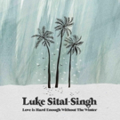 Luke Sital-Singh Releases 'Love Is Hard Enough Without The Winter'