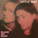 Little May Releases New Album 'Blame My Body'