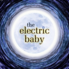 THE ELECTRIC BABY Opens February 9