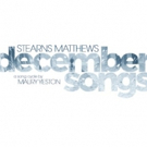 BWW Album Review: Stearns Matthews' DECEMBER SONGS Shimmers with Vibrancy Photo