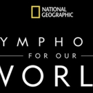 National Geographic: Symphony for Our World 2018 Worldwide Tour Dates Announced Photo