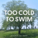 D.W. Young's TOO COLD TO SWIM coming to iTunes and Amazon Video On Demand February 20th