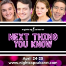 Nightcap Cabaret Presents NEXT THING YOU KNOW In Concert