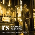 Richard Shelton To Release Debut Single, Re-imagining of The Four Seasons' DEC '63 (OH, WHAT A NIGHT) on 2/14