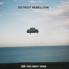 Detroit Rebellion Premiere Video For New Single SEE YOU NEXT YEAR Photo