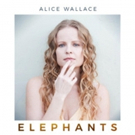 Singer/Songwriter Alice Wallace Releases Powerful New #MeToo and #TimesUp Single ELEPHANTS
