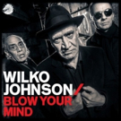 Wilko Johnson To Release First Album Of New Material In 30 Years, BLOW YOUR MIND