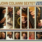John Colianni to Celebrate New Album I NEVER KNEW Featuring a Swinging Sextet with CD Release Events
