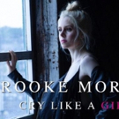 Brooke Moriber Drops Brand New Album CRY LIKE A GIRL