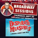 DESPERATE MEASURES Cast Heads To Broadway Sessions This Week Photo