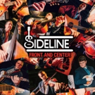 Sideline's New Album FRONT AND CENTER Out Now