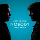 James Arthur and Martin Jensen Team Up For NOBODY