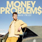 Max Frost Releases New Single And Video For MONEY PROBLEMS