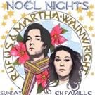 Rufus & Martha Wainwright's NOEL NIGHTS Returns To New York City