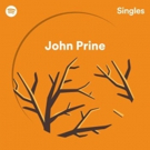 John Prine Premieres Spotify Singles
