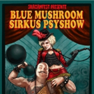 SHAZAMFEST Presents The BLUE MUSHROOM SIRKUS PSYSHOW In Montreal