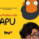 truTV Premieres Comedic Documentary THE PROBLEM WITH APU, 11/19