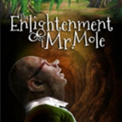 THE ENLIGHTENMENT OF MR. MOLE to Premiere at The Schoolhouse Theater Photo
