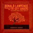 Grammy-Winning Legend Donald Lawrence, Reunites With Tri City-New Single GOSHEN Out Now