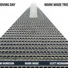 Bassist/Composer Mark Wade and His Trio to Release 'Moving Day' CD This February