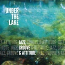 Under The Lake Resurfaces with 'Jazz, Groove & Attitude'