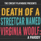 DEATH OF A STREETCAR NAMED VIRGINIA WOOLF: A PARODY Comes to The Circuit Playhouse; Begins 6/1