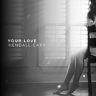 Rising Country Star Kendall Gary Releases Latest Single YOUR LOVE