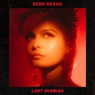 Bebe Rexha Releases New Song 'Last Hurrah'