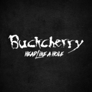 Buckcherry Announces New Track in Over Three Years HEAD LIKE A HOLE