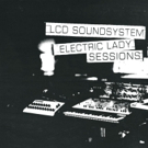 """LCD SOUNDSYSTEM: ELECTRIC LADY SESSIONS """"(We Don't Need This) Fascist Groove Thang"""" Out Today"""