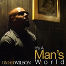 R&B Crooner Omar Wilson Releases New Single, 'It's a Man's World', Today