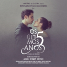 Long Awaited, Brazilian Production of OS ULTIMOS 5 ANOS (The Last 5 Years) Opens In S Photo