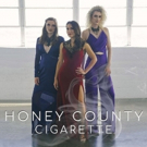 Honey County Releases New Single 'Cigarette'