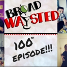 The 'Broadwaysted' Podcast Celebrates 100 Episodes of Drunken Debauchery!