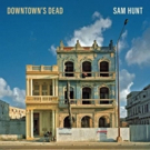 Sam Hunt's DOWNTOWN'S DEAD Debuts At Number 18 On Billboard Country Airplay Chart