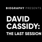 A&E Network's Exclusive Biography Event DAVID CASSIDY: THE LAST SESSION Premieres Monday, June 11