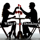 WHITE PEOPLE DRINKING Comes to Hollywood Fringe Photo