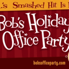 BOB'S HOLIDAY OFFICE PARTY Comes to Atwater Village Theatre